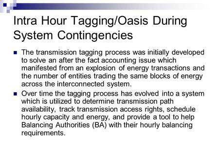 Intra Hour Tagging/Oasis During System Contingencies The transmission tagging process was initially developed to solve an after the fact accounting issue.