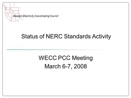 Western Electricity Coordinating Council Status of NERC Standards Activity WECC PCC Meeting March 6-7, 2008.
