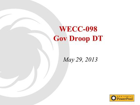 WECC-098 Gov Droop DT May 29, 2013. 22 BAL-003-1 Requirements R1. Each Frequency Response Sharing Group (FRSG) or Balancing Authority that is not a member.