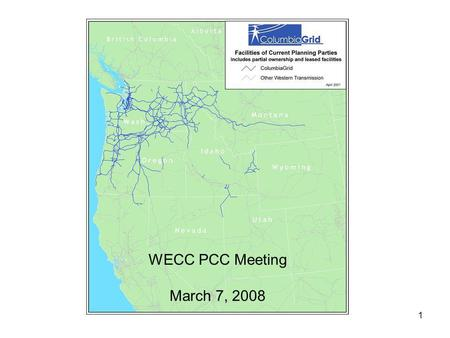 1 WECC PCC Meeting March 7, 2008. 2 Members Avista Bonneville Power Administration Chelan County PUD Cowlitz County PUD Grant County PUD Puget Sound Energy.