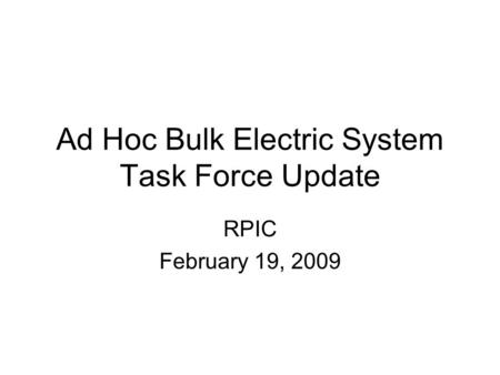 Ad Hoc Bulk Electric System Task Force Update RPIC February 19, 2009.