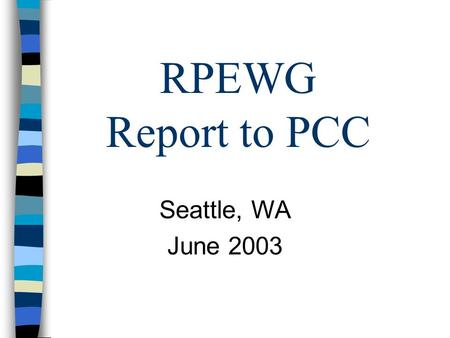 RPEWG Report to PCC Seattle, WA June 2003. RPEWG June 20032 Agenda 1.SRP Double PV-WW PBRC Adjustment Seven Step Process 2.Phase 1 PBRC Adjustment Review: