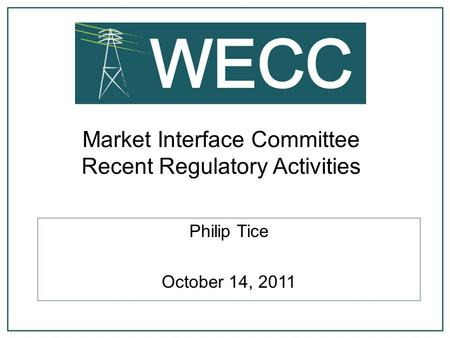 Market Interface Committee Recent Regulatory Activities Philip Tice October 14, 2011.