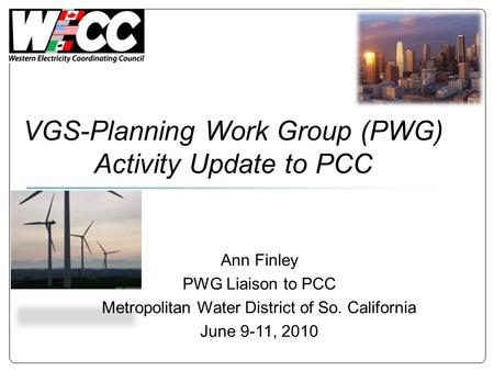 VGS-Planning Work Group (PWG) Activity Update to PCC Ann Finley PWG Liaison to PCC Metropolitan Water District of So. California June 9-11, 2010.
