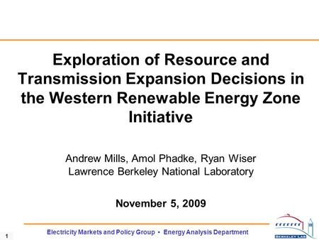 1 Electricity Markets and Policy Group Energy Analysis Department Exploration of Resource and Transmission Expansion Decisions in the Western Renewable.