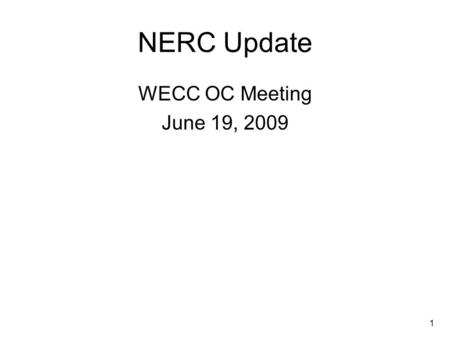 1 NERC Update WECC OC Meeting June 19, 2009. 2 Two Items Variable Generation Reliability Reports.