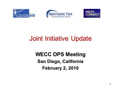1 Joint Initiative Update WECC OPS Meeting San Diego, California February 2, 2010.