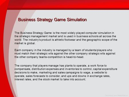 Business Strategy Game Simulation The Business Strategy Game is the most widely played computer simulation in the strategic management market and is used.