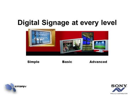 Digital Signage at every level Simple Basic Advanced.