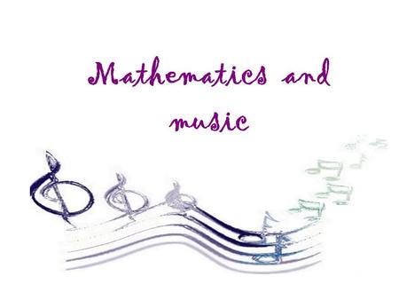 The Pythagorean perception of music Music was considered as a strictly mathematical discipline, handling with number relationships, ratios and proportions.