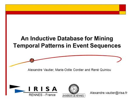 An Inductive Database for Mining Temporal Patterns in Event Sequences Alexandre Vautier, Marie-Odile Cordier and René Quiniou