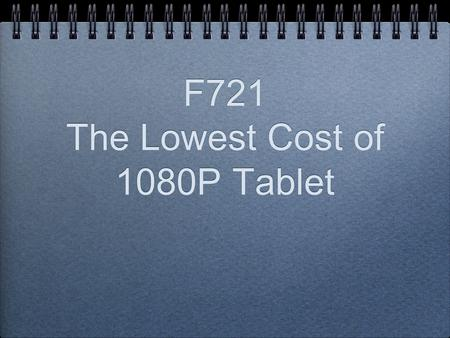 F721 The Lowest Cost of 1080P Tablet. 1080P Playable Offer you less than US 80 242mm x189mm x 14.8mm(WxDxH) HardWare Feature : >Infomix Arm 11+ 1080P.