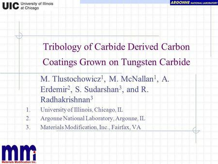 Tribology of Carbide Derived Carbon Coatings Grown on Tungsten Carbide M. Tlustochowicz 1, M. McNallan 1, A. Erdemir 2, S. Sudarshan 3, and R. Radhakrishnan.