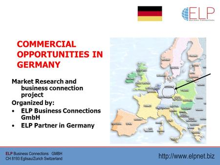 Market Research and business connection project Organized by: ELP Business Connections GmbH ELP Partner in Germany COMMERCIAL OPPORTUNITIES IN GERMANY.
