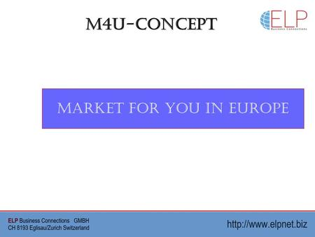 M4U-Concept Market For You in Europe. M4U-Concept OUR TERRITORY IS EUROPE OUR EXPERTS HAVE BUSINESS CONNECTIONS TO THE FOLLOWING BUSINESS SECTORS: BIO.