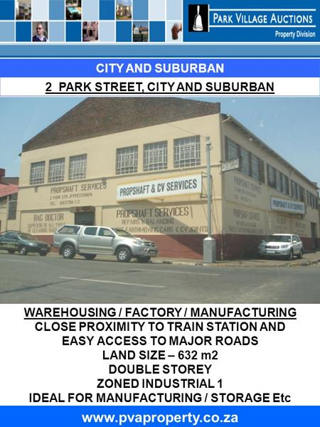Www.pvaproperty.co.za CITY AND SUBURBAN 2 PARK STREET, CITY AND SUBURBAN WAREHOUSING / FACTORY / MANUFACTURING CLOSE PROXIMITY TO TRAIN STATION AND EASY.