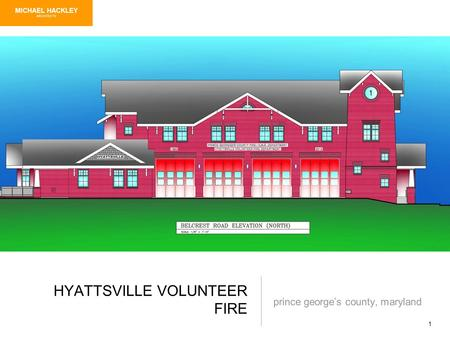 1 HYATTSVILLE VOLUNTEER FIRE prince georges county, maryland MICHAEL HACKLEY ARCHITECTS.