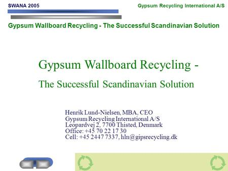Gypsum Wallboard Recycling - The Successful Scandinavian Solution Henrik Lund-Nielsen, MBA, CEO Gypsum Recycling International A/S Leopardvej 2, 7700 Thisted,