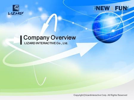 Company Overview LIZARD INTERACTIVE Co., Ltd. Copyright lizardinteractive Corp. All Rights Reserved.