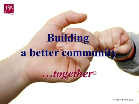 © Stephen Bourne 2009 a better community …together © Building.