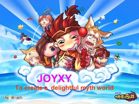 JOYXY To create a delightful myth world. JOYXY Developed & Operated by The9 Game Graphic:2D graphic & transverse scroll Game Type MMORPG Game Style Cute.