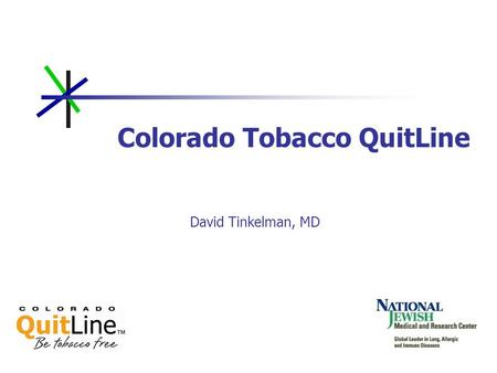 Colorado Tobacco QuitLine David Tinkelman, MD. Tobaccos Toll In Colorado 17.9% of the states adult population smoke cigarettes This is approximately 626,000.