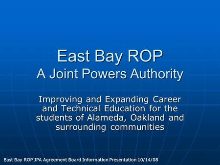 East Bay ROP A Joint Powers Authority Improving and Expanding Career and Technical Education for the students of Alameda, Oakland and surrounding communities.