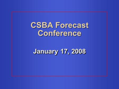 CSBA Forecast Conference January 17, 2008. Budget Shortfall $3.3 billion in 2007-08 $14.5 billion in 2008-09 $3.3 billion in 2007-08 $14.5 billion in.