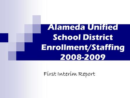 Alameda Unified School District Enrollment/Staffing 2008-2009 First Interim Report.