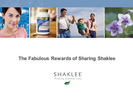 1 The Fabulous Rewards of Sharing Shaklee. 2 Would you agree that the typical family spends at least $30-$50 per week on the following? Vitamins and Herbal.