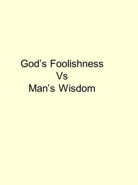 God's Foolishness Vs Man's Wisdom