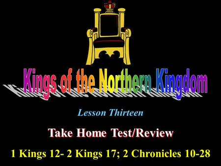 Lesson Thirteen Take Home Test/Review 1 Kings 12- 2 Kings 17; 2 Chronicles 10-28.