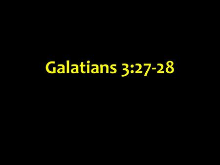 Galatians 3:27-28. Part 2 > The Bible and the role of women in the church A hotly debated, widely misunderstood topic To understand, must know what the.