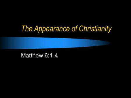 The Appearance of Christianity Matthew 6:1-4. The Appearance of Christianity Numbers 15:1-13 (rules of Sacrifice) Numbers 15:14-17 (stranger, sacrifice.