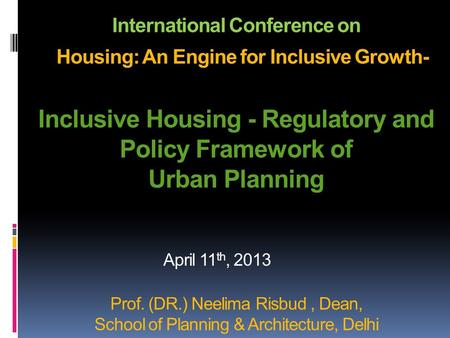 International Conference on Housing: An Engine for Inclusive Growth- Inclusive Housing - Regulatory and Policy Framework of Urban Planning Prof. (DR.)