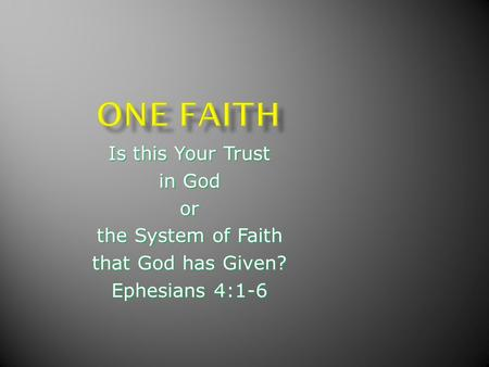 Is this Your Trust in God or the System of Faith that God has Given? Ephesians 4:1-6.