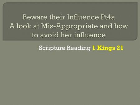 Scripture Reading 1 Kings 21. As we continue our study of women to look at for in the Church, we are going to meet Mis-Appropriate There may be some that.
