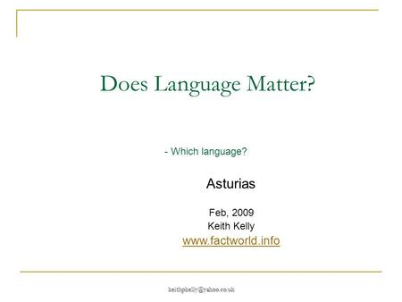 Does Language Matter? - Which language? Asturias Feb, 2009 Keith Kelly