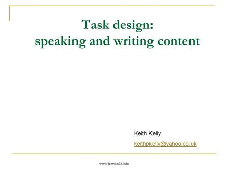 Task design: speaking and writing content Keith Kelly