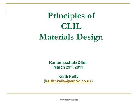Principles of CLIL Materials Design Kantonsschule Olten March 29 th, 2011 Keith Kelly