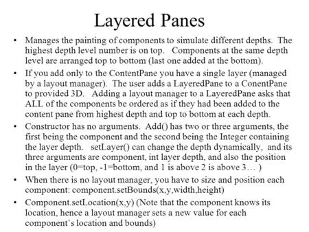 Layered Panes Manages the painting of components to simulate different depths. The highest depth level number is on top. Components at the same depth level.