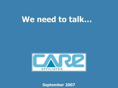 We need to talk… September 2007. We need to talk.. Agenda Introduction Segmenting the profession Problem areas Where were going Solutions Conclusion.