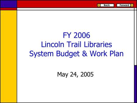 FY 2006 Lincoln Trail Libraries System Budget & Work Plan May 24, 2005.