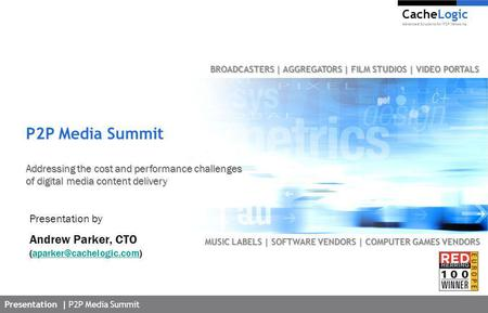 Presentation | P2P Media Summit CacheLogic Advanced Solutions for P2P Networks Presentation by Andrew Parker, CTO
