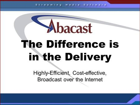 The Difference is in the Delivery Highly-Efficient, Cost-effective, Broadcast over the Internet.