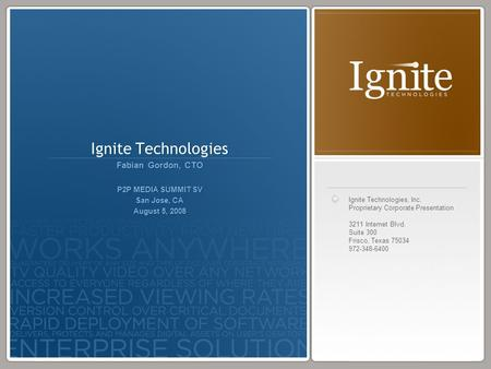Ignite Technologies, Inc. Proprietary Corporate Presentation 3211 Internet Blvd. Suite 300 Frisco, Texas 75034 972-348-6400 Ignite Technologies Fabian.