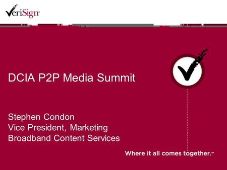 DCIA P2P Media Summit Stephen Condon Vice President, Marketing Broadband Content Services.