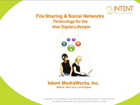Intent MediaWorks, Inc. Atlanta, New York, Los Angeles Atlanta, New York, Los Angeles File Sharing & Social Networks Technology for the New Digital Lifestyle.