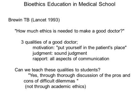 Brewin TB (Lancet 1993) How much ethics is needed to make a good doctor? 3 qualities of a good doctor; motivation: put yourself in the patient's place