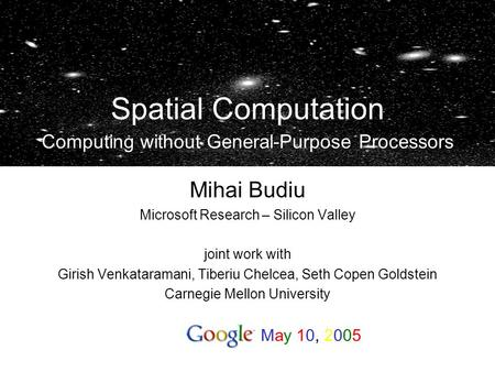 Mihai Budiu Microsoft Research – Silicon Valley joint work with Girish Venkataramani, Tiberiu Chelcea, Seth Copen Goldstein Carnegie Mellon University.